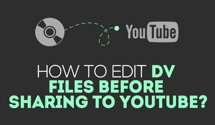 How to edit dv files before sharing to youtube?