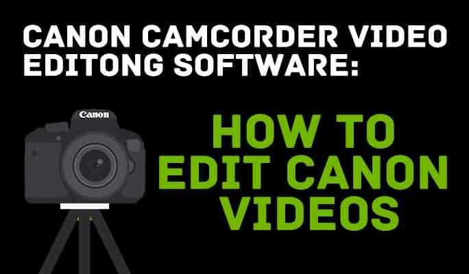Canon Camcorder Video Editing Software: How to Edit Canon videos