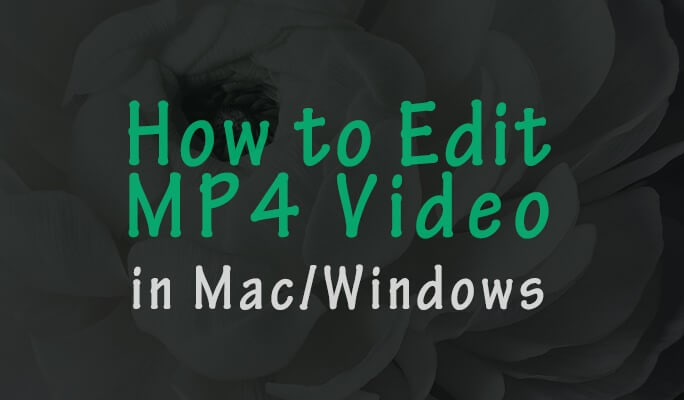 Edit MP4 in Mac and Windows