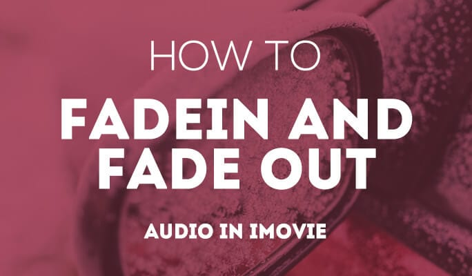 How to Fade Music and Audio in iMovie (updated 2017)