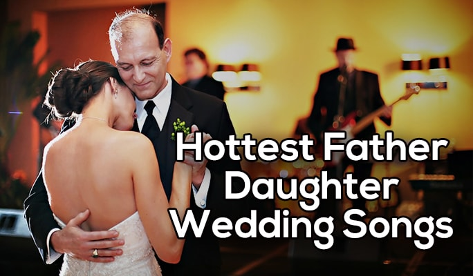 15 Hottest Father-Daughter Dance Songs for Wedding
