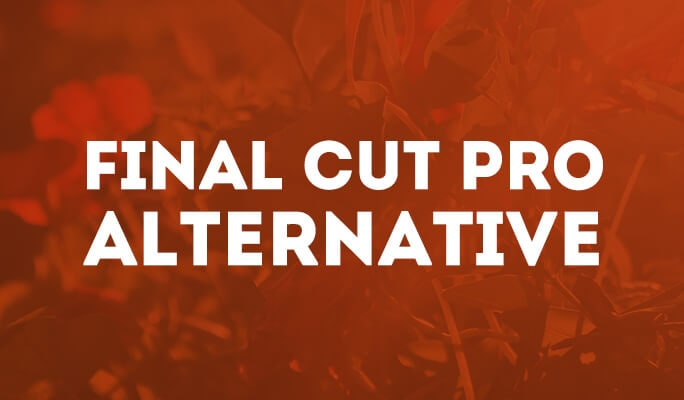 Final Cut Pro for Windows: Choose the Right Final Cut Pro Alternative
