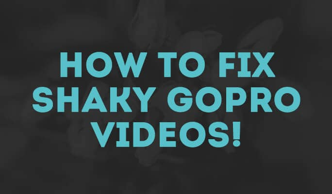 How to Fix Shaky GoPro Videos
