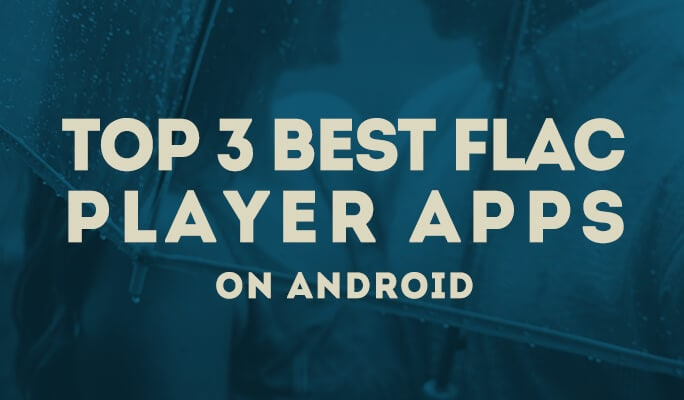 Top 3 Best FLAC Player Apps on Android