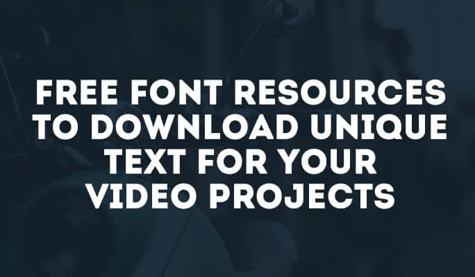 Free Font Resources to download unique text for your video projects