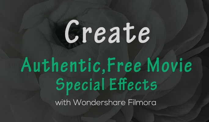 Create Authentic, Free Movie Special Effects with Wondershare Filmora
