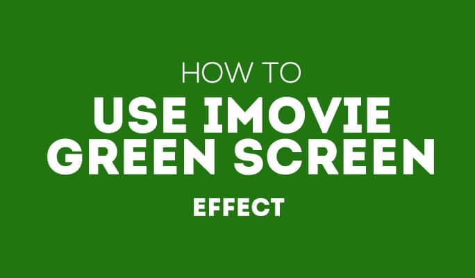 How to Use iMovie Green Screen Effect
