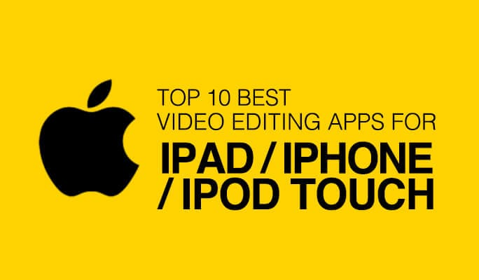Top 10 Best Video Editors for iPad, iPhone, iPod Touch