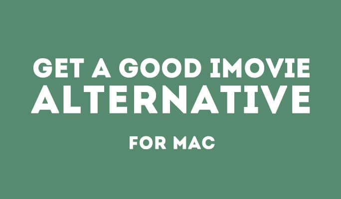 iMovie: Get a Good iMovie Alternative for Mac