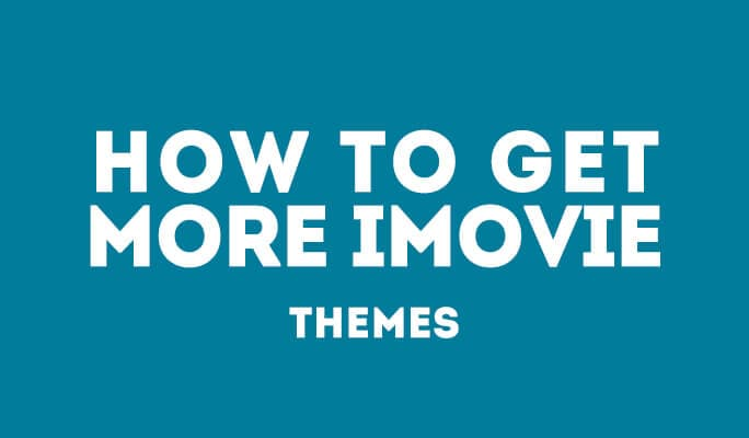 iMovie Themes: How to Get More iMovie Themes