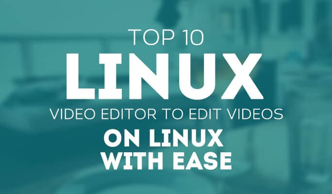 Top 10 Linux Video Editor to Edit Videos on Linux with Ease