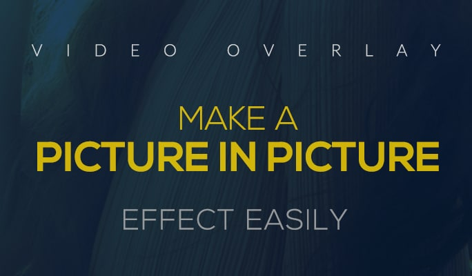 Video Overlay - Make a Picture in Picture Effect Easily