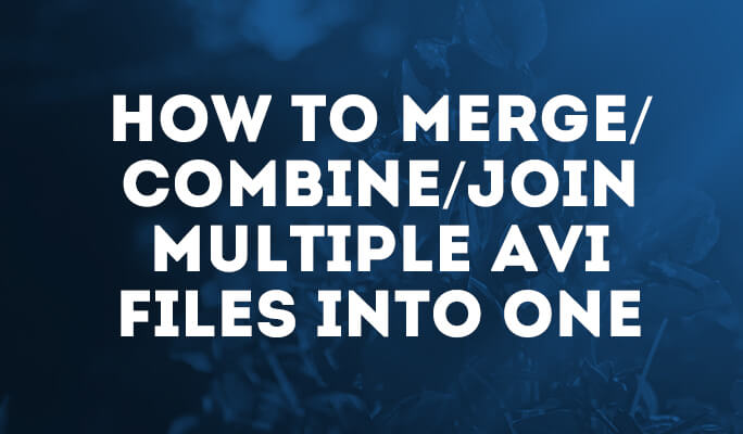 How to Merge/Combine/Join Multiple AVI Files into One