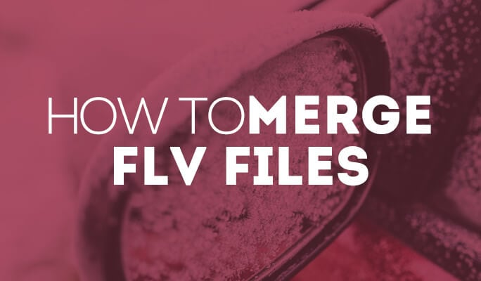 How to Merge FLV Files