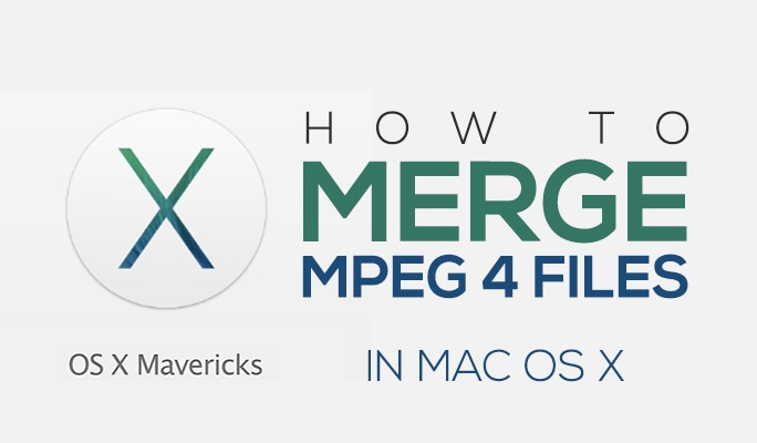 MP4 Joiner Mac:How to Join MPEG 4 Files in Mac OS X