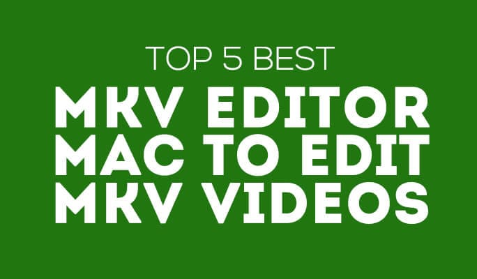 Top 5 Best MKV Editor Mac to edit MKV videos