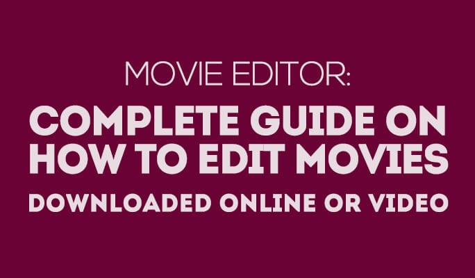 Movie Editor: Complete Guide on How to Edit Movies Downloaded Online or Video