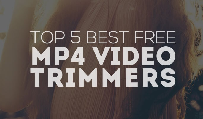 Top 5 Best Free MP4 Video Trimmers