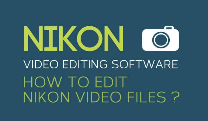 Nikon Video Editing Software: How to Edit Nikon Video Files