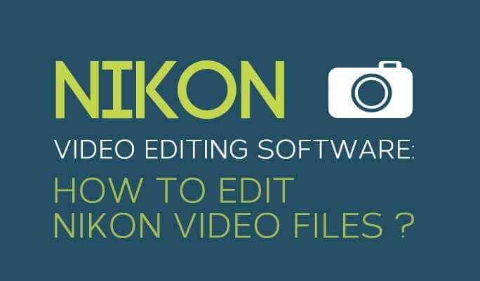 Nikon Video Editing Software: How to Edit Nikon Video Files