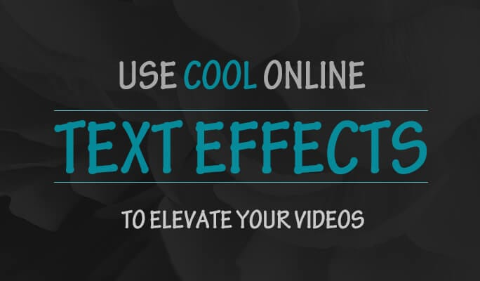Use Cool Online Text Effects to Elevate Your Videos