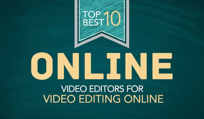 Top 10 Best Online Video Editors for Video Editing Online