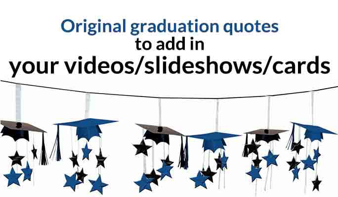 Original Graduation Quotes to Add in Your Videos/Slideshows/Cards