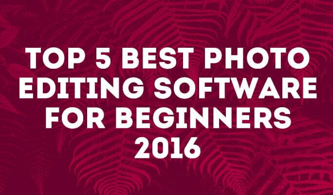 Top 5 Best Photo Editing Software for Beginners 2016