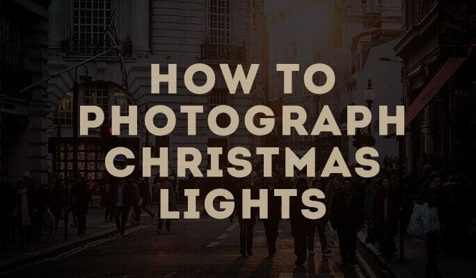 How to Photograph Christmas Lights