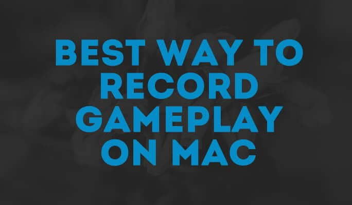 Best way to Record Gameplay on Mac
