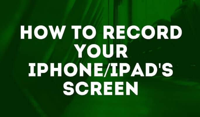 How to record your iPhone/iPad's Screen