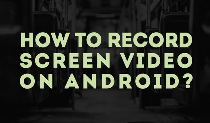 How to record Screen Video on Android?