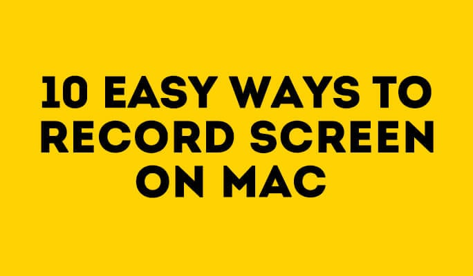 10 Easy Ways to Record Screen on Mac