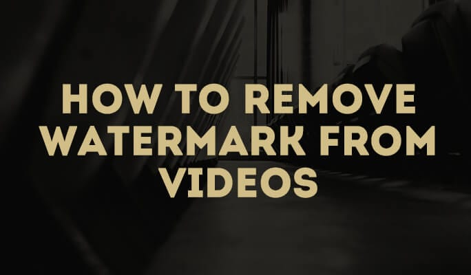 How to Remove Watermark from Videos