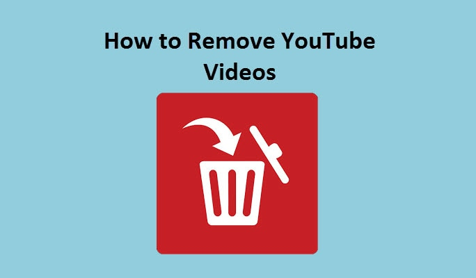 How to Remove YouTube Videos