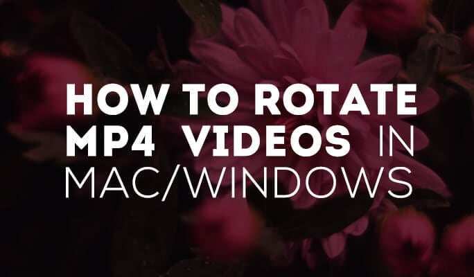 rotate MP4 video in Mac and Windows