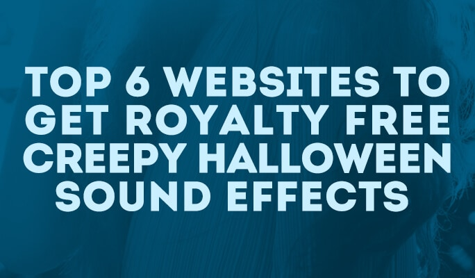 Top 6 Websites to Get Royalty Free Creepy Halloween Sound Effects