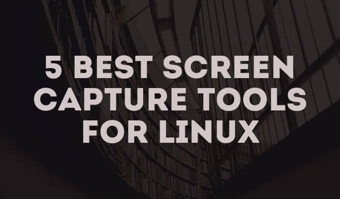 5 Best Screen Capture Tools for Linux