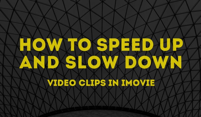 How to Speed Up and Slow Down Video Clips in iMovie