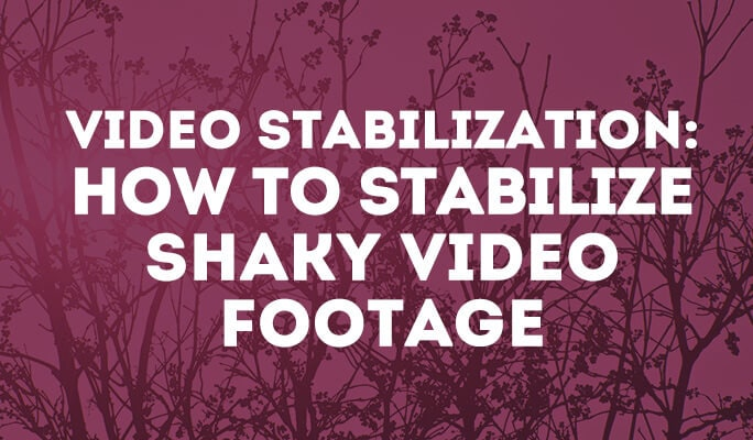 Video Stabilization: How to Stabilize Shaky Video Footage