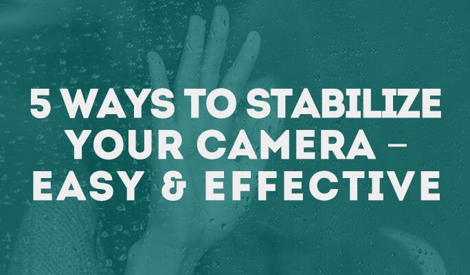 Ep. 12 Ways to Stabilize Your Camera – Easy & Effective