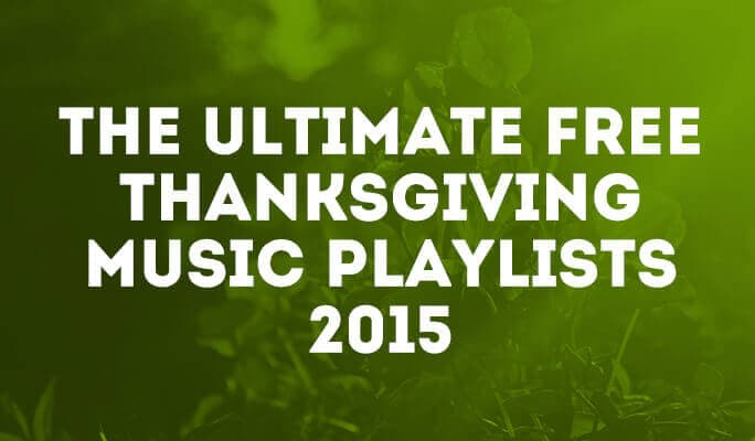 The Ultimate Free Thanksgiving Music Playlists 2015
