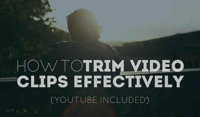 Trim Videos - How to Trim Video Clips Effectively (YouTube Included)