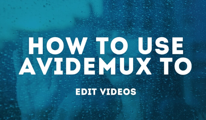 Avidemux - How to Use Avidemux to Edit Videos