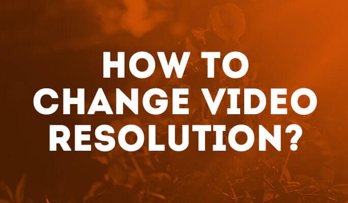 How to change video resolution?