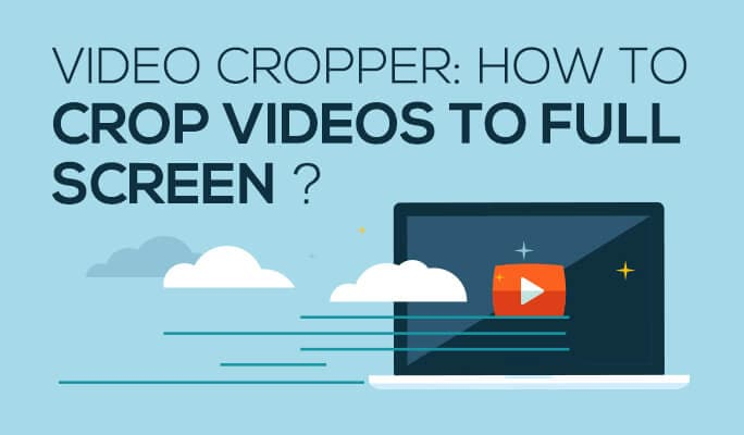 Video Cropper: How to Crop Videos to Full Screen