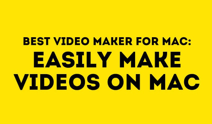 Best Video Maker for Mac: Easily make videos on Mac