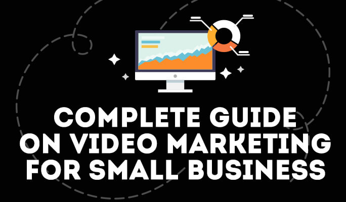 Complete Guide on Video Marketing for Small Business