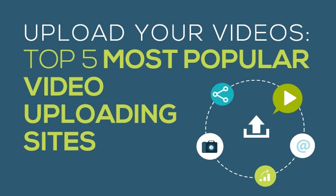 Upload Your Videos: Top 5 Most Popular Video Uploading Sites