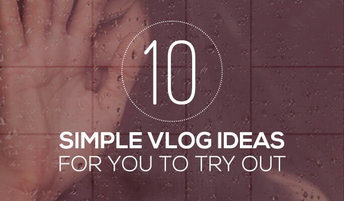10 Simple Vlog Ideas for You to Try Out